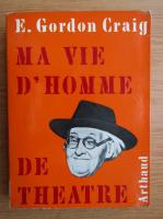Anticariat: Gordon Craig - Ma vie d'homme de theatre