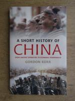 Anticariat: Gordon Kerr - A short history of China. From Ancient Dynasties to Economic Powerhouse