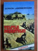 Anticariat: Gordon Landsborough - Vulpile desertului