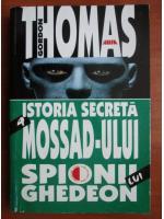 Gordon Thomas - Istoria secreta a Mossad-ului. Spionii lui Ghedeon