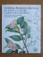Gradina Botanica din Kew. Plante cu flori, carte de colorat. Peste 40 de ilustratii minunate, plus ghiduri de culoare
