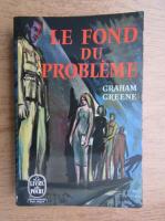 Anticariat: Graham Greene - Le fond du probleme