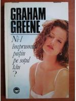 Graham Greene - Ni-l imprumuti putin pe sotul tau?