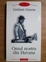 Anticariat: Graham Greene - Omul nostru din Havana