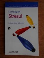 Anticariat: Greg Wilkinson - Sa intelegem stresul