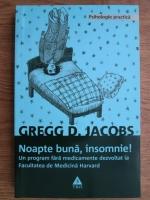 Anticariat: Gregg D. Jacobs - Noapte buna, insomnie! Un program fara medicamente dezvoltat la Facultatea de Medicina Harvard