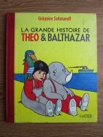 Gregoire Solotareff - La grande histoire de Theo, Balthazar
