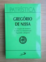 Gregorio de Nissa - A criacao do homem. A alma e a ressurreicao. A grande catequese