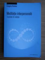 Anticariat: Gregory Kramer - Meditatia interpersonala. Trezirea in relatie