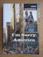 Anticariat: Grid Modorcea - I'm sorry, America