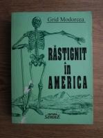 Anticariat: Grid Modorcea - Rastignit in America sau despre eroare