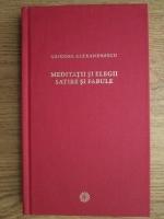 Grigore Alexandrescu - Meditatii si elegii. Satire si fabule