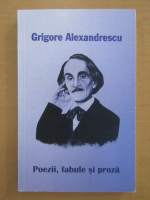 Grigore Alexandrescu - Poezii, fabule si proza