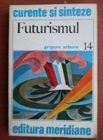 Anticariat: Grigore Arbore - Futurismul