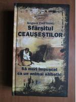 Grigore Cartianu - Sfarsitul Ceausestilor