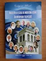 Grigore Ilisei - Magistri ai scolii iesene de medicina in interviuri televizate. Dialoguri tv 1993-2004