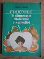 Anticariat: Grigore Mihaescu - Fructele in alimentatie, bioterapie si cosmetica