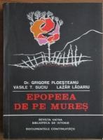 Anticariat: Grigore Ploesteanu - Epopeea de pe Mures