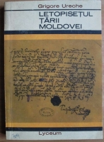Anticariat: Grigore Ureche - Letopisetul Tarii Moldovei