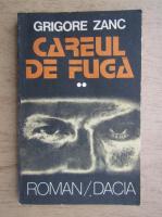 Grigore Zanc - Careul de fuga (volumul 2)