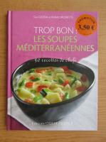 Anticariat: Gui Gedda - Trop Bon! Les soupes mediterraneennes
