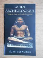 Guide archeologique. Voyage au Coeur des Grandes Civilisations