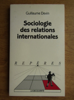 Anticariat: Guillaume Devin - Sociologie des relations internationales