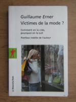 Anticariat: Guillaume Erner - Victimes de la mode?