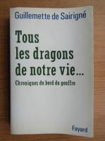 Anticariat: Guillemette de Sairigne - Tous les dragons de notre vie