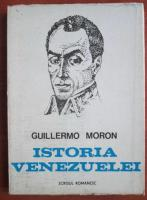 Anticariat: Guillermo Moron - Istoria Venezuelei
