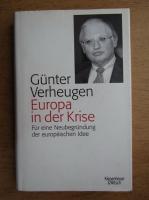 Anticariat: Gunter Verheugen - Europa in der Krise. Fur eine Neubegrundung der europaischen Idee