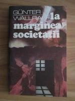 Anticariat: Gunter Wallraff - La marginea societatii