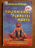 Anticariat: Gustave Le Rouge - Prizonierul planetei Marte