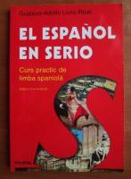 Anticariat: Gustavo Adolfo - El espanol en serio. Curs practic de limba spaniola