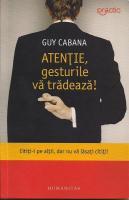 Anticariat: Guy Cabana - Atentie, gesturile va tradeaza!