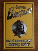 Anticariat: Guy Campbell - Cartea baietilor. Cum sa supravietuiesti oriunde si oricand
