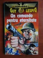 Guy Lespig - Un comando pentru eternitate