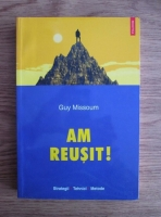 Guy Missoum - Am reusit! Strategii, tehnici si metode