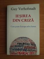 Anticariat: Guy Verhofstadt - Iesirea din criza. Cum poate Europa salva lumea
