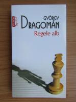 Anticariat: Gyorgy Dragoman - Regele alb (Top 10+)