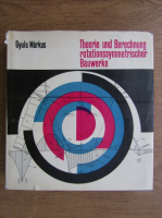 Anticariat: Gyula Markus - Theorie und Berechnung rotationssymmetrischer Bauwerke
