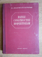 Anticariat: H. L. Bolotin, F. P. Costromin - Bazele constructiei dispozitivelor