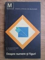 H. Rademacher, O. Toeplitz - Despre numere si figuri. Selectiuni de matematica pentru amatori