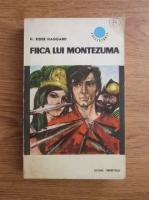 Anticariat: H. Rider Haggard - Fiica lui Montezuma