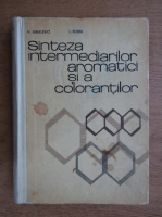 H. Sanielevici - Sinteza intermediarilor aromatici si a colorantilor