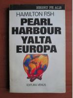 Anticariat: Hamilton Fish - Pearl Harbour Yalta Europa