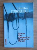 Anticariat: Hanibal Stanculescu - Crima din magazinul Harmonia Mundi