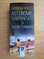 Anticariat: Hannum Hurst - Autonomie, suveranitate si autodeterminare