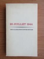 Anticariat: Hans-Adolf Jacobsen - 20 Julliet 1944. Des allemands contre Hitler