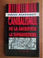 Anticariat: Hans Askenasy - Canibalismul. De la sacrificiu la supravietuire